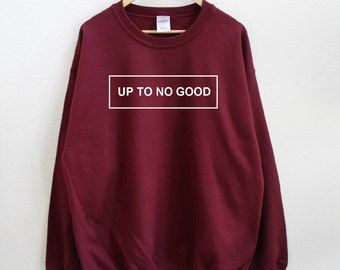 Up To No Good Unisex Sweatshirt (More colors and sizes available)