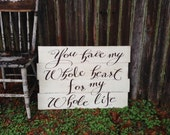 You Have My Whole Heart for my Whole Life Whimsical Custom Distressed Wood Staggered Pallet style Sign Wedding Anniversary Gift 21x30.5