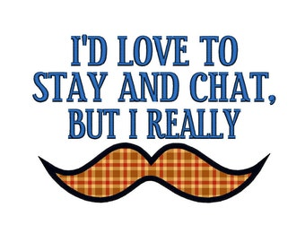 I'd love to stay and chat but I really Mustache (Must dash) APPLIQUE 1. INSTANT DOWNLOAD. Machine Embroidery Design File 4x4 5x7 6x10