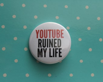 YouTube Ruined My Life Magnet or Pinback Button