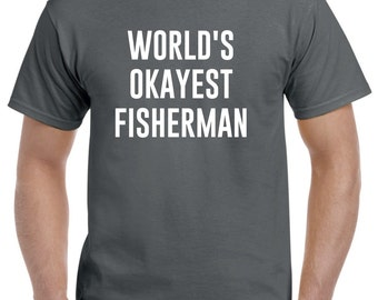 Funny Fisherman Shirt-World's Okayest Fisherman Gift Fishing