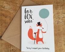 For Fox Sake  / Belated Birthday Card / Late Birthday Card / Dapper Fox