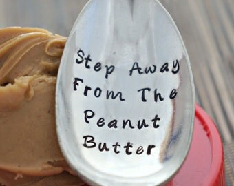 Hand Stamped Spoon, Step Away From The Peanut Butter, foodie gift, gift for peanut butter lover, peanut butter spoon, stamped flatware