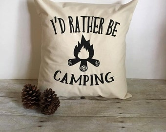 Pillow Cover 16x16, I'd Rather Be Camping Pillow, Campfire Pillow, Camping Pillow, Inspirational Pillow, Decorative Pillow