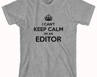 I Can't Keep Calm I'm An Editor Shirt- ID: 621