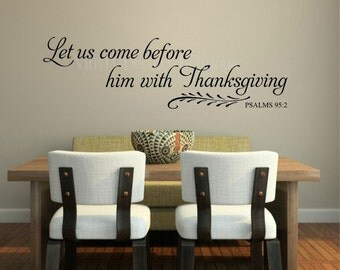 Let us come before him in Thanksgiving vinyl wall decal or wall quote for your Kitchen #007VDBKD