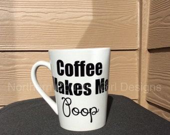 Coffee Makes Me Poop Mug // Coffee // Poop //Poop mug // Funny Mug // Unique Coffee Mug // Gag Gift // Funny Coffee Mug // Funny Coffee Mug