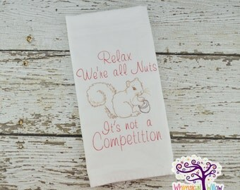 Relax, We're All Nuts, It's Not A Competition Kitchen Towel