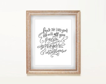 Print - Love the Lord your God with all your Passion and Prayer and Intelligence. Mark 12:30 MSG | 8x10 , Bible Verse, Hand Lettered