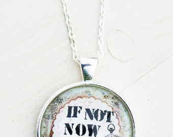 If Not Now When Inspirational Jewelry - Pendant Necklace - Positive Affirmation for Women - Friend Gifts - Quote Jewelry - Mixed Media Art