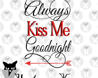 Always Kiss Me Goodnight - SVG Cutting File - Great for Valentine's Day, Wedding, Anniversary, Vow Renewal, Nursery, Commercial Use Allowed