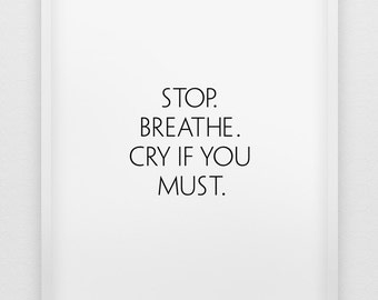 stop.breathe.cry if you must. print // black and white minimalistic home decor print //  typographic modern wall art // breathe print