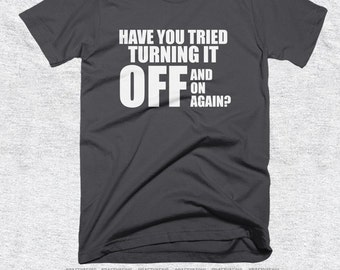 Have You Tried Turning It Off and On Again - IT T-shirt - Mens and Womens Clothing - Funny Technology Shirt, American Apparel Shirts