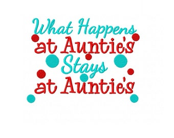 What Happens At Auntie's Stays at Auntie's - Machine Embroidery Design - 5x7 Horizontal