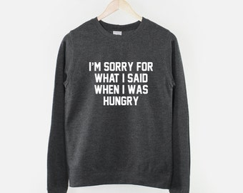 I'm Sorry For What I Said When I Was Hungry Crew Neck Sweatshirt