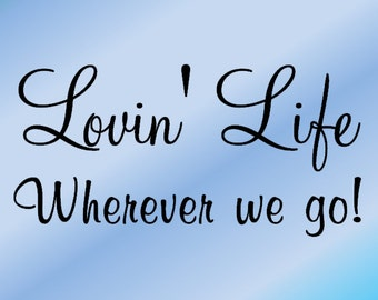 Lovin' Life Wherever We Go – RV Decal - Motorhome Decal - Travel Trailer Decal - Camper Decal - Travel Quote - Camping Quote - RV Decor