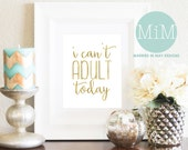 I Can't Adult Today // Faux Gold Foil Typography Printable // Married in May // Quote Wall Art Print // DIY Digital Sign // INSTANT DOWNLOAD