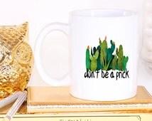 Don't Be A Prick Mug, Cactus Mug, Funny Mug
