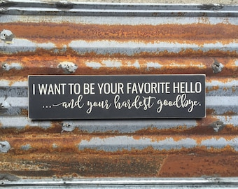 I Want To Be Your Favorite Hello - Handmade Wood Sign