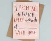 I Promise to Watch Every Episode With You - Customisable Hand Illustrated Valentines Day Card