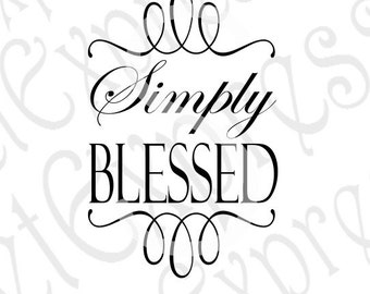 Simply Blessed Svg, Blessed Svg, Religious Svg, Religious Sign Svg, Digital Sign Cutting File DXF JPEG SVG Cricut, Svg Silhouette Print File