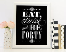 Eat Drink and Be Forty, 40th Birthday, 40th Birthday Party, 40th Birthday Decoration, Birthday Printable, 40th Birthday Printable, BW40