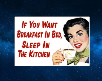 If You Want Breakfast In Bed...  Fridge Magnet. Retro Humour. Gift Idea