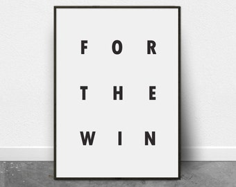 Typography Poster, Printable Art, For the Win Phrase, Black and White, Typography Print, For the Win, Positive Quote, Inspirational Wall Art