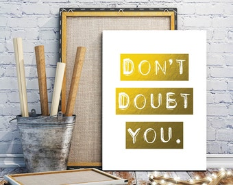 Don't Doubt You, Hard Work Quotes, Motivational Quotes, Motivational Wall Decor, Gold Foil Quote Print, Work Sayings, Work Quotes