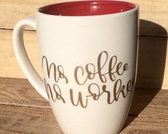 No coffee no workee. Coffee Mug