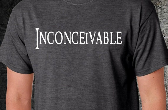 Princess Bride Funny Shirt - Inconceivable - Dread Pirate Roberts - Mens - Womens - Gift - Birthday - As You Wish