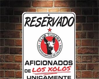 Reservado Aficionados de LOS XOLOS Futbol Mexico TIJUANA  9 x 12 Predrilled Aluminum Sign  U.S.A Free Shipping
