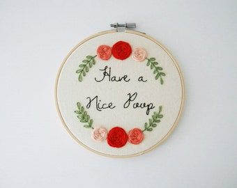 "Rose Border with ""Have a Nice Poop"" Message in Center - Customization Available - Made-to-Order Embroidery Product in 6-inch Hoop"