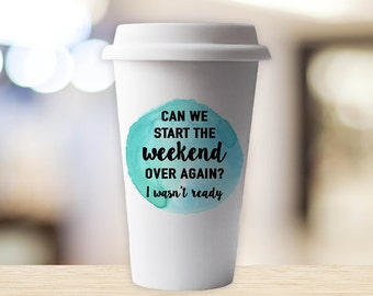 Travel Mug - Funny Weekend Coffee Cup - Eco Friendly Tumbler - Commuter Mug