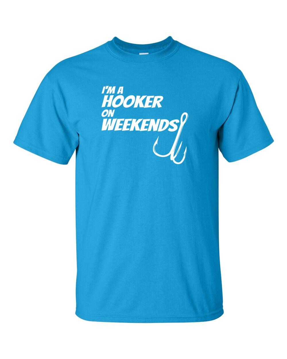 Fishing T-shirt - I'm A Hooker On Weekends - Fishing T-shirt