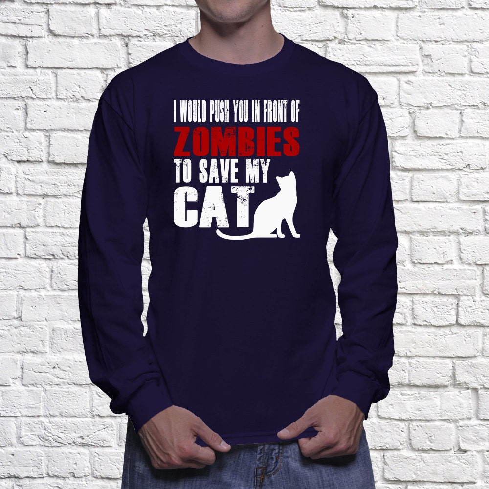 Cat Long Sleeve Shirt - I Would Push You In Front Of Zombies To Save My Cat Long Sleeve shirt
