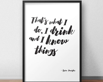 """Game of Thrones Tyrion Lannister quote typography print / poster - """"That's what I do, I drink and I know things"""""""