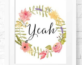yeah Print, Printable Decor, Floral wall art, yeah printable, yeah decor, yeah art, Typographic Art Print, floral print nursery, Wreath art