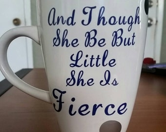 She is Fierce Quote Coffee Mug - personalized - custom - quote - Shakespeare - gift for her - lovely - colors - inspriring - fun - clever
