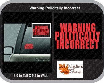 Warning Politically Incorrect Decal Window Sticker