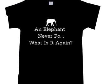 An Elephant Never Forgets T-Shirt shirt Tshirt  T0940