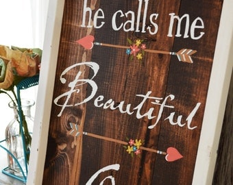 He Calls Me Beautiful One- Rustic Wood Sign