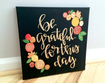 Be grateful for this day- 12x12 floral canvas, fall decor, fall signs, grateful sign, grateful canvas, Thanksgiving decor, Thanksgiving sign