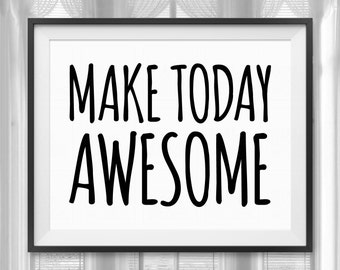 Printable Make Today Awesome Digital Download Typographic Art Gift Ideas Black & White Home Decor Wall Art Wall Decor