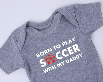 Born To Play SOCCER With My DADDY, Soccer Baby Outfit, Gray Bodysuit, Short Sleeve or Long Sleeve Bodysuit, Newborn to 12-18 months