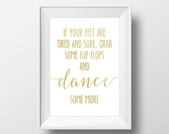 If Your Feet Are Tired And Sore, Grab Some Flip Flops And Dance Some More, Wedding Signs, Gold Wedding, Flip Flop Sign, Dancing Shoes Sign