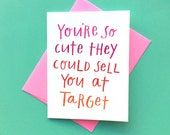 Funny Target card, You're so cute they could sell you at Target, Funny Cute Watercolor Friendship Relationship Love Greeting Card