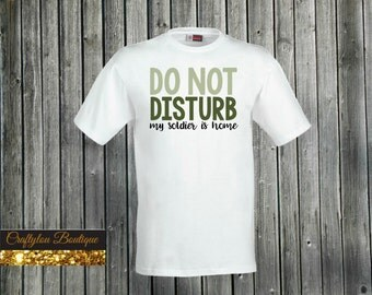 Do not disturb my soldier is home shirt
