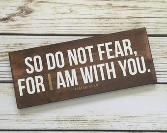 So Do Not Fear, For I Am With You – Isaiah 41:10 – wooden wall sign