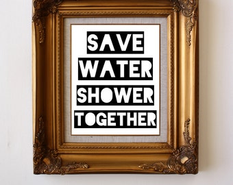 Save Water Shower Together Digital Art Print >> Home Decor >> Black and White >> Bathroom Decor >> Printable Poster